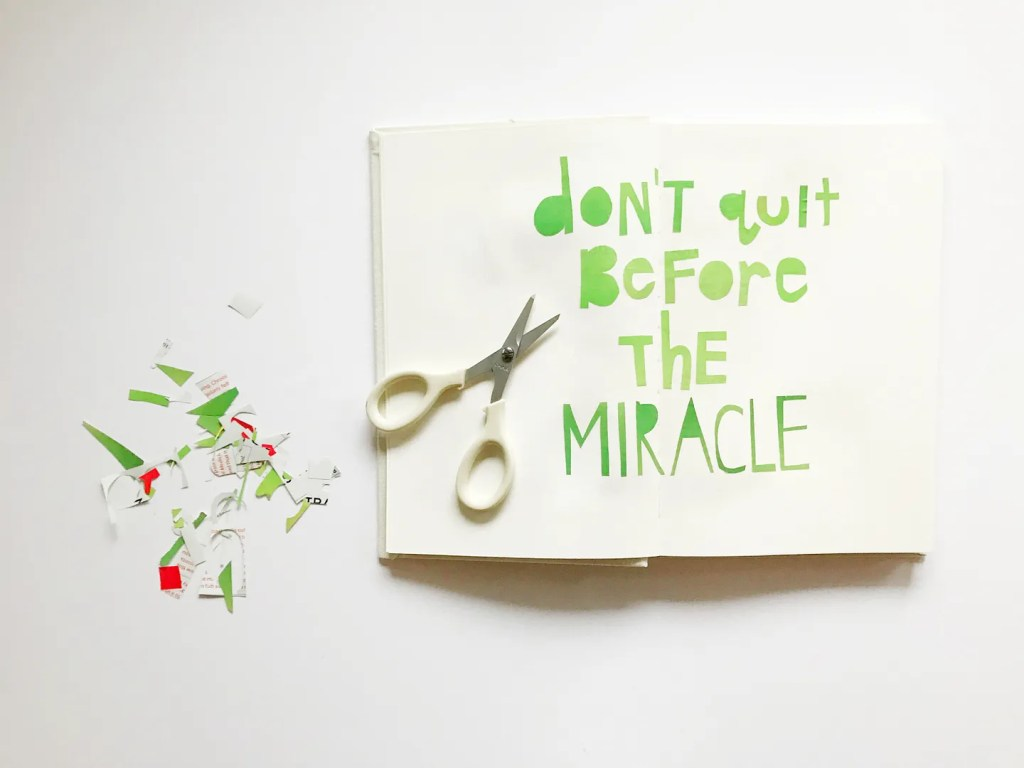 dont quit before the miracle