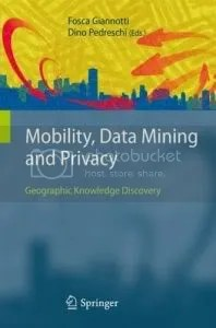 Mobility, Data Mining and Privacy: Geographic Knowledge Discovery