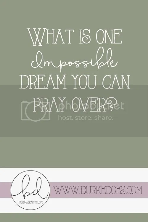 What is one impossible dream you can pray over?