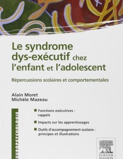 Le syndrome dys-exécutif chez l enfant et l adolescent