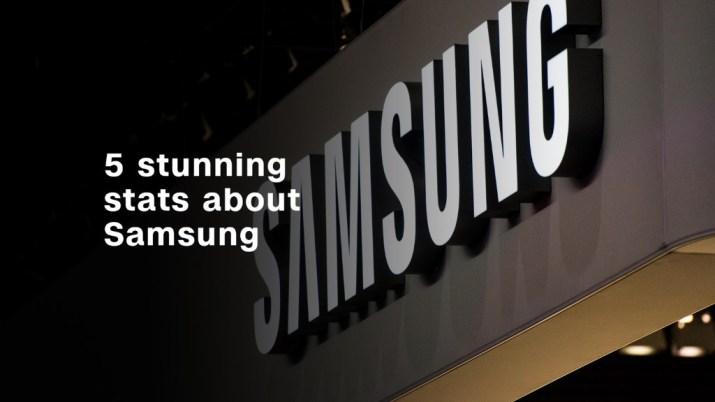 Samsung: 5 stunning stats