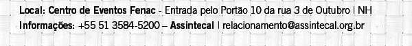 Entrada pelo Portão 10 da rua 3 de Outubro   NH   Informações:  +55 51 3584-5200 – Assintecal   relacionamento@assintecal.org.br