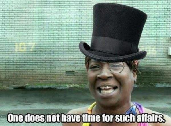 Image result for ain't nobody got time for that meme