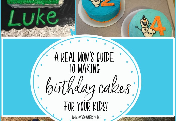 A Real Moms Guide To Making Birthday Cakes For Your Kids Loving