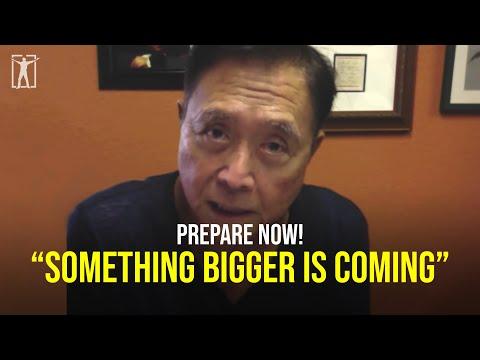 You have no idea what is coming...  (Robert Kiyosaki)
