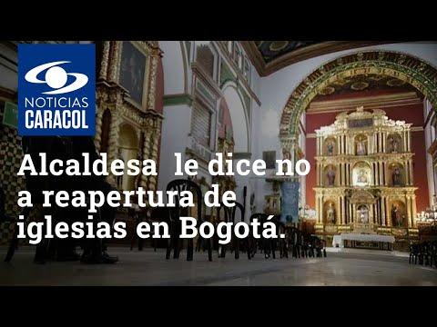 """""""Es 500 veces peor que día sin IVA"""": Claudia López le dice no a reapertura de iglesias en Bogotá."""