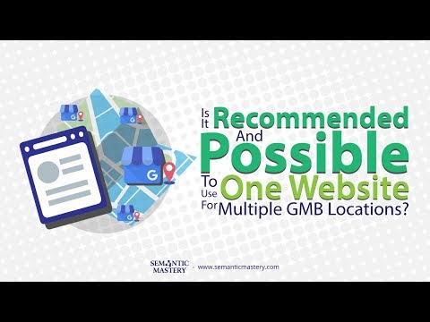 Is It Recommended And Possible To Use One Website For Multiple GMB Locations?