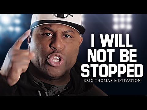 I WILL NOT BE STOPPED - Best Motivational Speech Video (Featuring Eric Thomas)