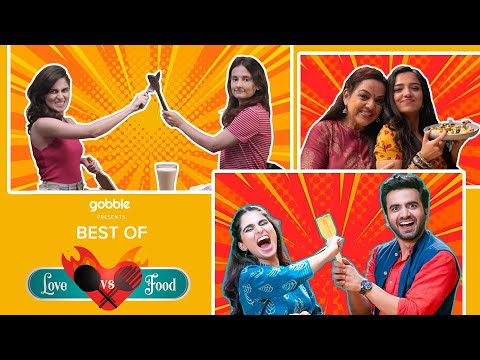 Gobble | Best Of Love Vs Food | Best Moments Ft. Kriti, Pranay, Ahsaas, Ayush, Aisha, Yash, Veer