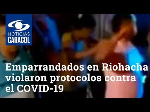 ¡No entienden! Emparrandados en Riohacha violaron todos los protocolos contra el COVID-19