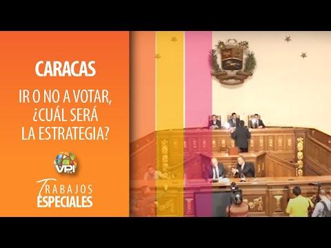 Especial Caracas - Ir o no a votar, ¿Cuál será la estrategia? - VPItv