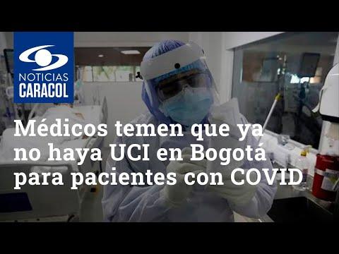 Médicos temen que la otra semana ya no haya UCI en Bogotá para pacientes con COVID