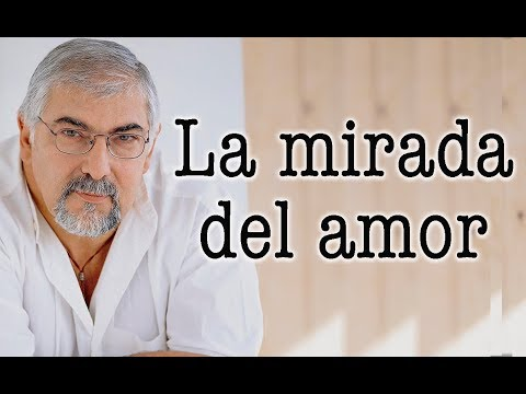 Jorge Bucay - La mirada del amor