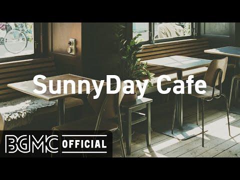 SunnyDay Cafe: Positive Mood Bossa Nova Guitar - Relaxing Bossa Nova Music