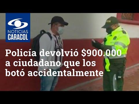 Ejemplo de honestidad: policía devolvió $900.000 a un ciudadano que los botó accidentalmente