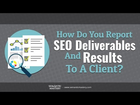 How Do You Report SEO Deliverables And Results To The Client