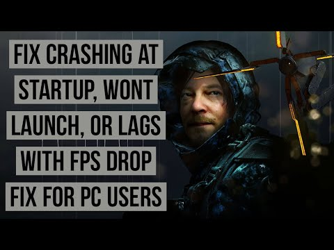 Death stranding Crashing at Startup, Won't launch,or lag with FPS Drop For PC
