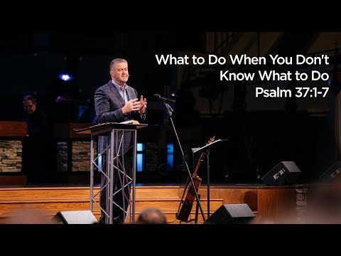 What to Do When You Don't Know What to Do |  Pastor Steve Gaines