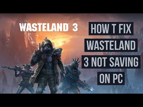 How to Fix Wasteland 3 Not saving on your PC