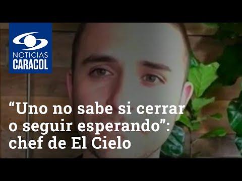 """""""Uno no sabe si cerrar definitivamente o seguir esperando"""": chef de El Cielo"""