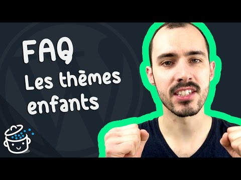 FAQ WordPress - Les thèmes enfants (child themes)
