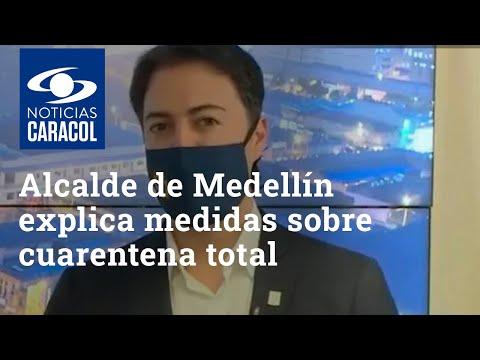 Alcalde de Medellín explica las medidas sobre cuarentena total por pico de coronavirus