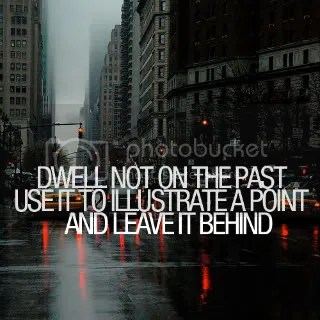 dwell-not-on-the-past.jpg leave the past behind image by hArdcoreeXninjAA