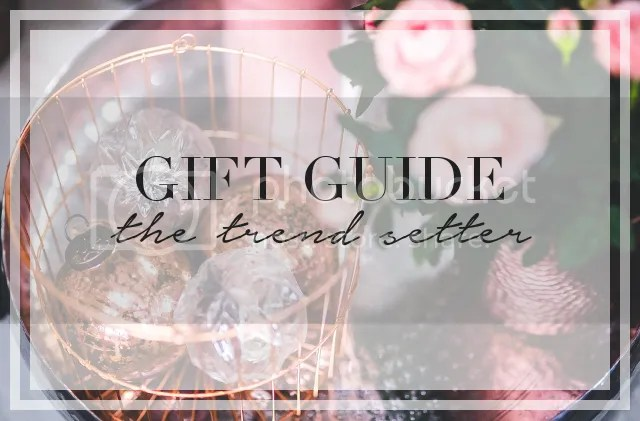 GIFT GUIDE: THE TREND SETTER by Fashion in Flight