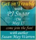 Get in Trouble with PJ Sugar on May 15 - come join the fun with author Susan May Warren