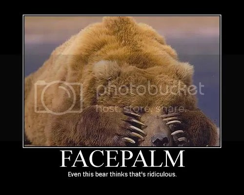 Bear with paws over its eyes with the caption 'FACEPALM Even this bear thinks that's ridiculous'