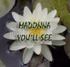 MADONNA YOU'LL SEE