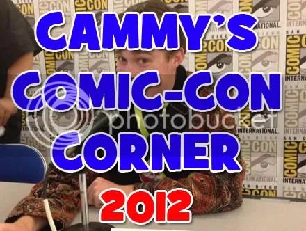 Cammy's Comic-Con Corner 2012