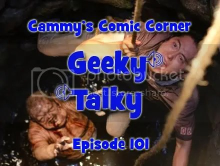 Cammy's Comic Corner – Geeky Talky – Episode 101