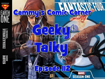 Cammy's Comic Corner – Geeky Talky – Episode 112