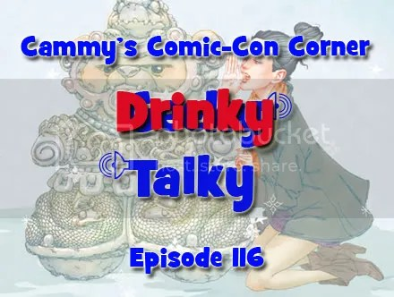 Cammy's Comic-Con Corner – Drinky Talky – Episode 116