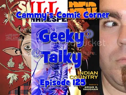 Cammy's Comic Corner – Geeky Talky – Episode 125