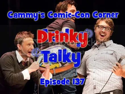 Cammy's Comic-Con Corner – Drinky Talky – Episode 137
