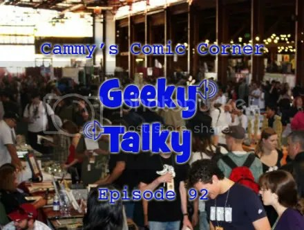 Cammy's Comic Corner – Geeky Talky – Episode 92
