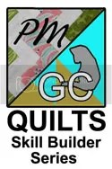 PM/GC Quilts Skill Builder Series