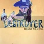 Destroyer - Trouble In Dreams