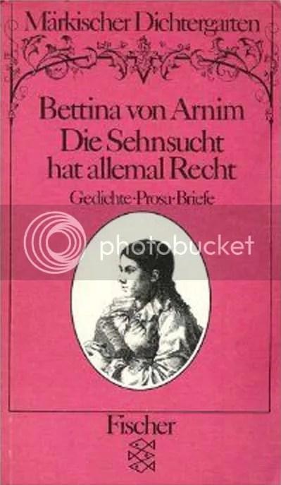Cover Bettina von Arnim, Gerhard Wolf, Die Sehnsucht hat allemal recht. Gedichte, Prosa, Briefe. Gedichte, Prosa, Briefe, Märkischer Dichtergarten, Fischer 1985