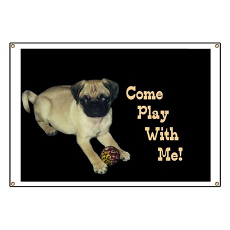 Come Play With Me Pug Puppy Banner By Admin Cp44613290