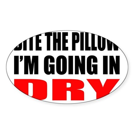 Bite the pillow Im going in dry