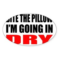 Bite the pillow Im going in dry - O Sticker (Oval) by ...