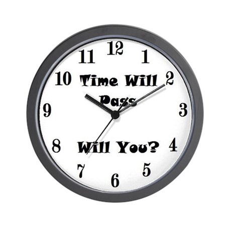 Time Will Pass Will You? Wall Clock By Mannyscartoons