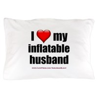"""Love My Inflatable Husband"" Pillow Case by SuburbanBlight"