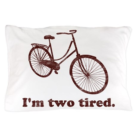 Im Two Tired Too Tired Sleepy Bicycle Pillow Case