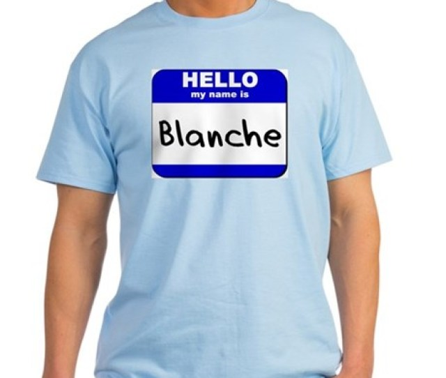 Hello My Name Is Blanche Light T Shirt