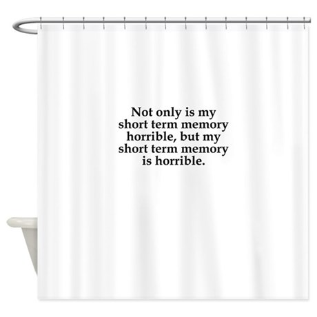 Short Term Memory Shower Curtain by ReallyFunnyGifts