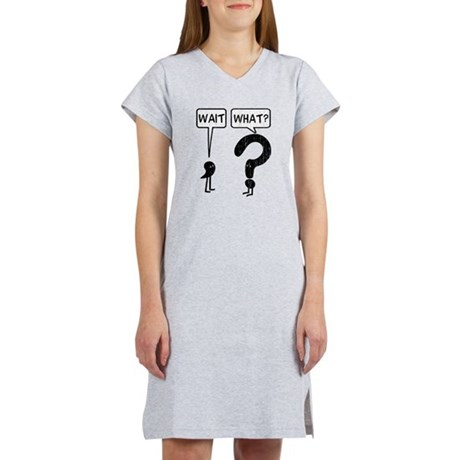 Wait, What? Women's Nightshirt. Wait, What. Illustration of a comma and a question mark. Funny idiom exclaimed when someone suddenly realizes something isn't right. The comma waits, the question mark asks.